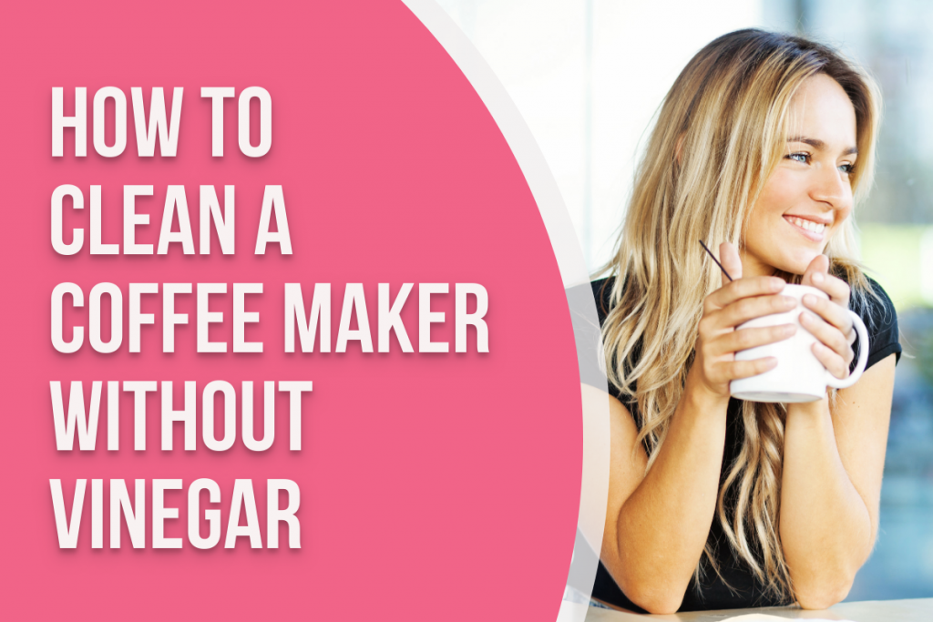 How to Clean a Coffee Maker Without Vinegar in 5 Easy Steps